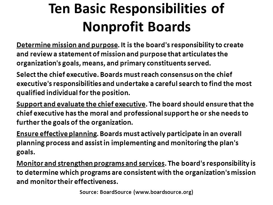 Ten Basic Responsibilities of Nonprofit Boards Determine mission and purpose.