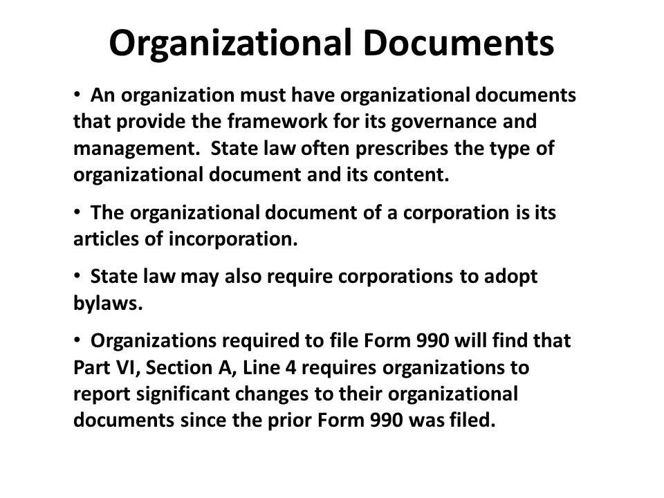 Organizational Documents An organization must have organizational documents that provide the framework for its governance and management. State law of