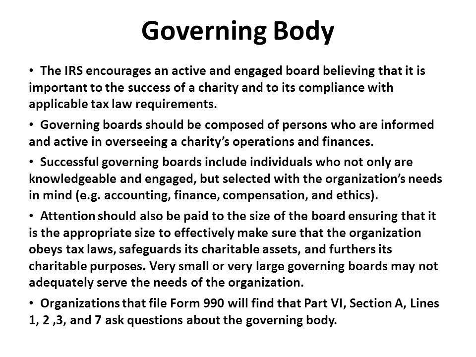 Governing Body The IRS encourages an active and engaged board believing that it is important to the success of a charity and to its compliance with applicable tax law requirements.