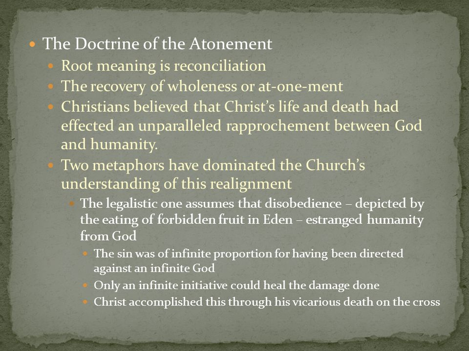 The Doctrine of the Atonement Root meaning is reconciliation The recovery of wholeness or at-one-ment Christians believed that Christ's life and death