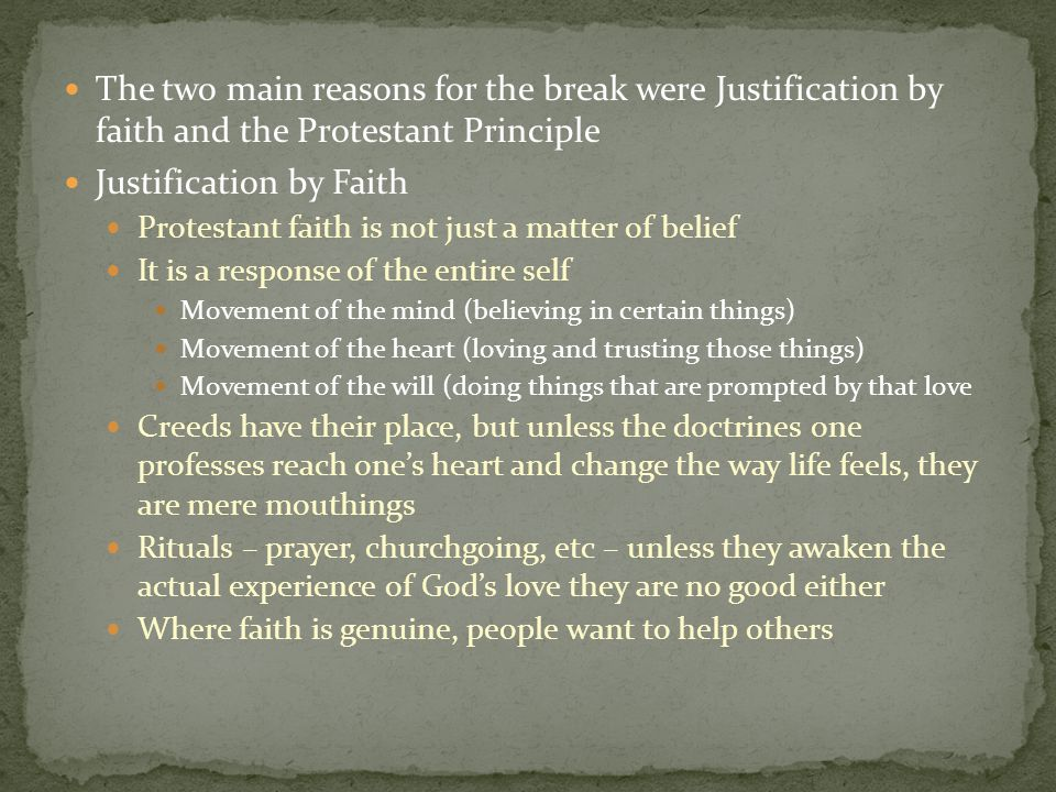 The two main reasons for the break were Justification by faith and the Protestant Principle Justification by Faith Protestant faith is not just a matt