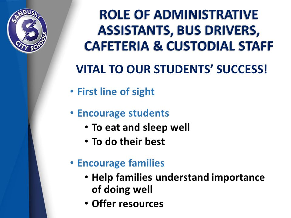 ROLE OF ADMINISTRATIVE ASSISTANTS, BUS DRIVERS, CAFETERIA & CUSTODIAL STAFF VITAL TO OUR STUDENTS' SUCCESS.