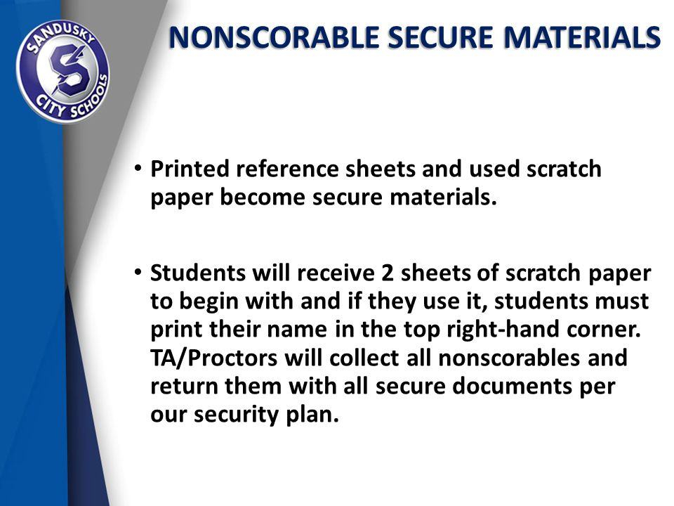 NONSCORABLE SECURE MATERIALS Printed reference sheets and used scratch paper become secure materials.