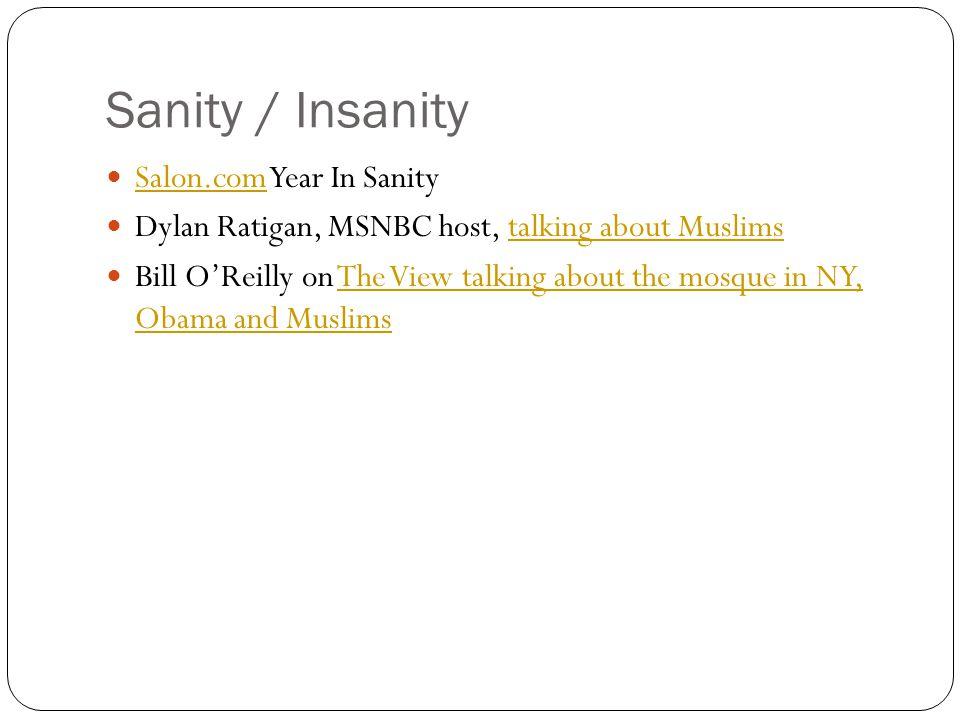 Sanity / Insanity Salon.com Year In Sanity Salon.com Dylan Ratigan, MSNBC host, talking about Muslimstalking about Muslims Bill O'Reilly on The View talking about the mosque in NY, Obama and MuslimsThe View talking about the mosque in NY, Obama and Muslims