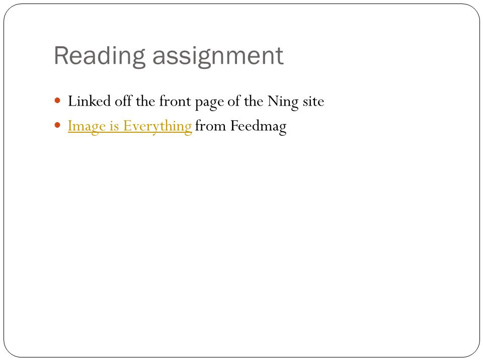 Reading assignment Linked off the front page of the Ning site Image is Everything from Feedmag Image is Everything