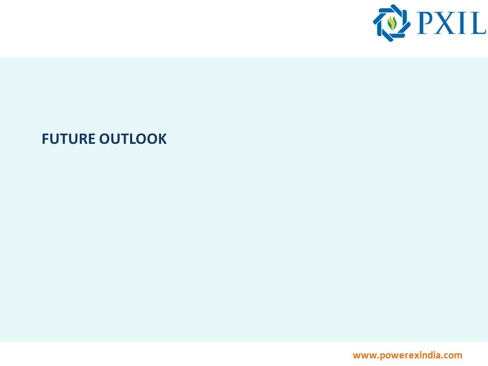 www.powerexindia.com FUTURE OUTLOOK