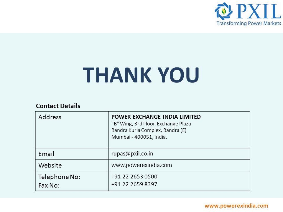 www.powerexindia.com THANK YOU Address POWER EXCHANGE INDIA LIMITED B Wing, 3rd Floor, Exchange Plaza Bandra Kurla Complex, Bandra (E) Mumbai - 400051, India.