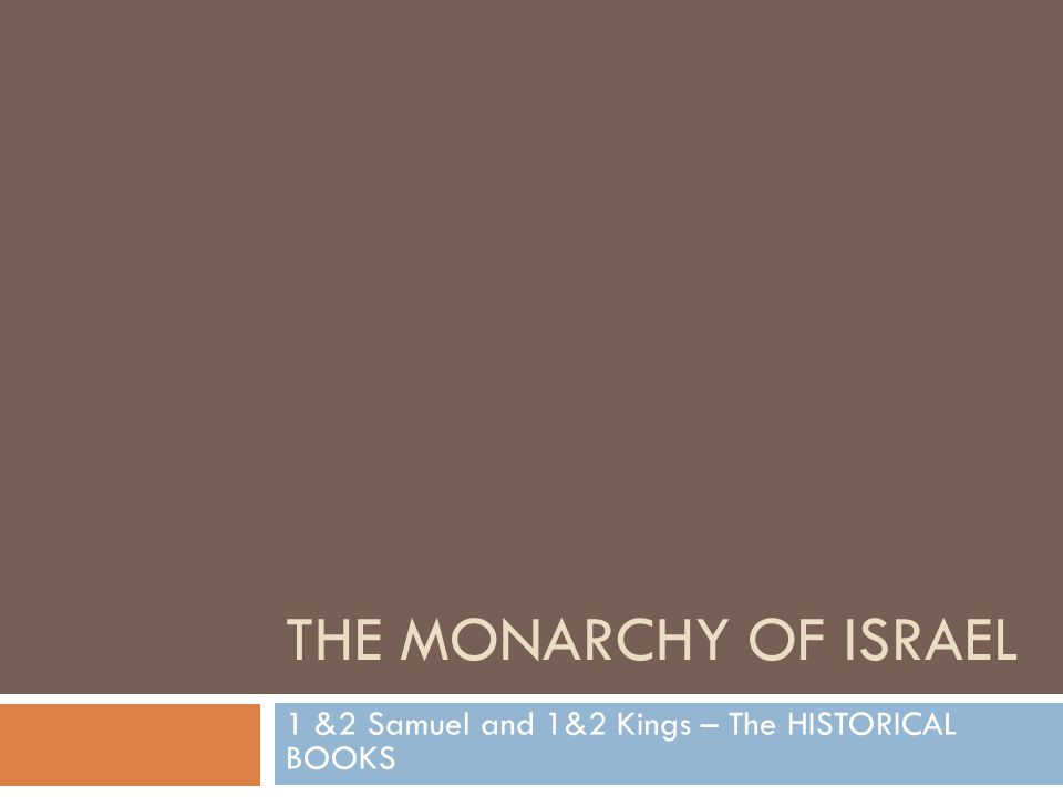 THE MONARCHY OF ISRAEL 1 &2 Samuel and 1&2 Kings – The HISTORICAL BOOKS