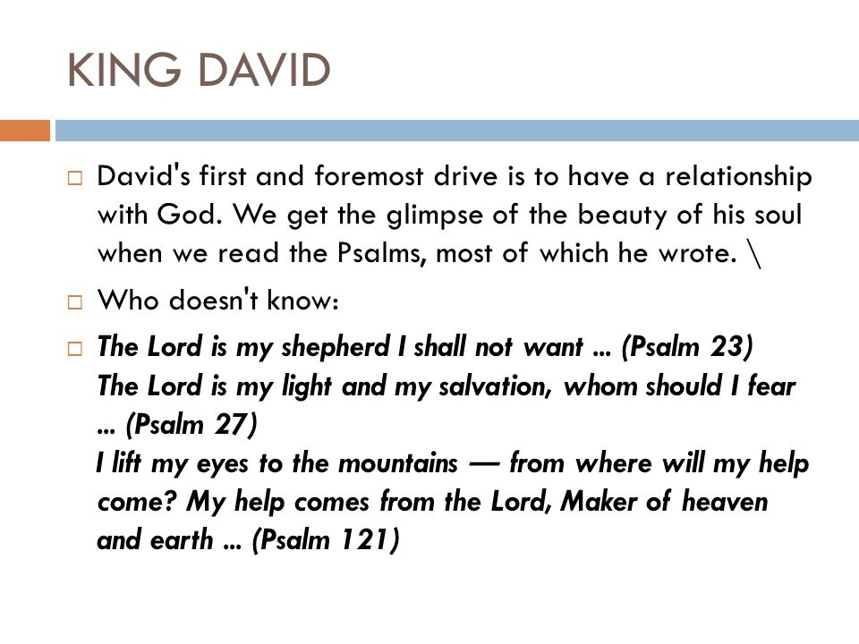 KING DAVID  David s first and foremost drive is to have a relationship with God.