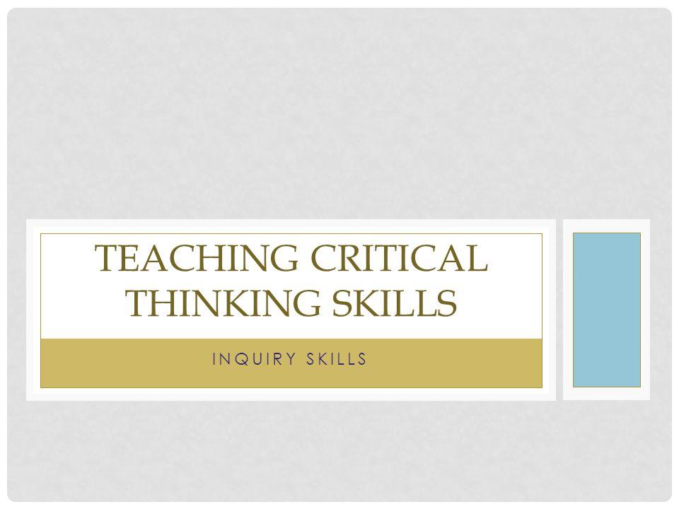 INQUIRY SKILLS TEACHING CRITICAL THINKING SKILLS