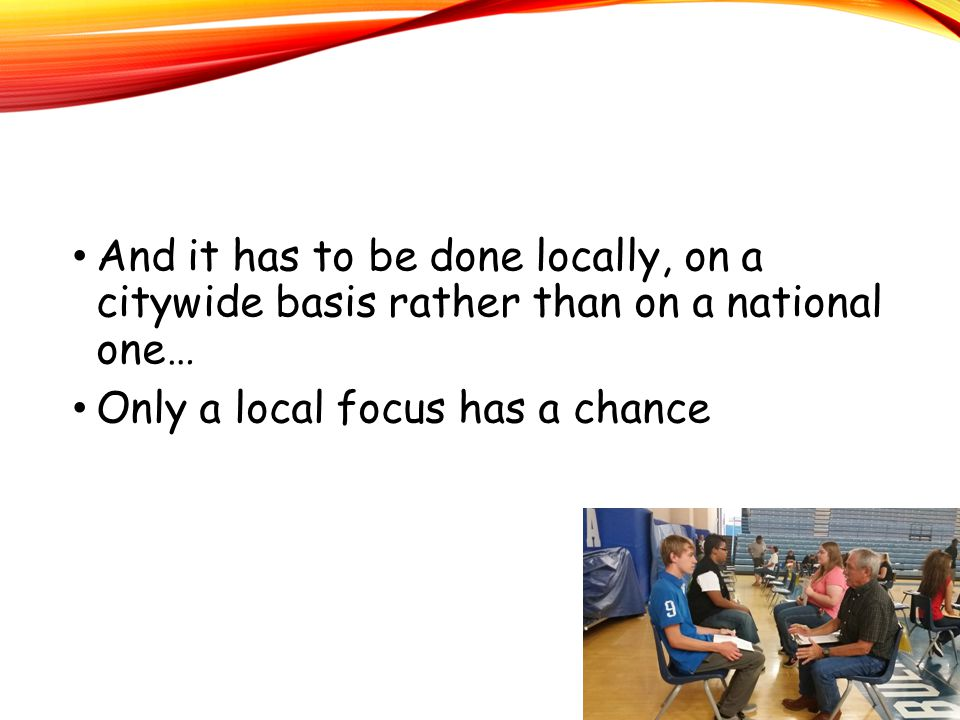 And it has to be done locally, on a citywide basis rather than on a national one… Only a local focus has a chance