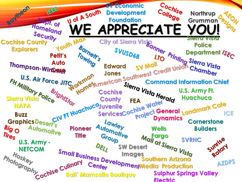 WE APPRECIATE YOU! Thompson-Wimmer City of Sierra Vista U.S. Army Ft. Huachuca Pioneer Title Edward Jones U.S. Army - NETCOM General Dynamics LTO Coch