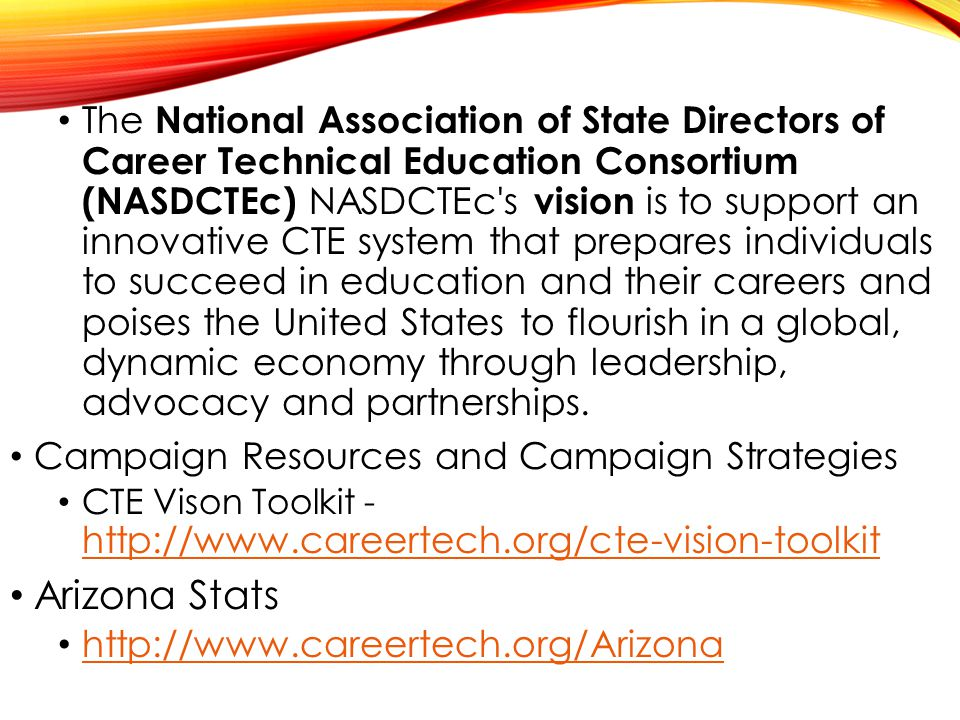 The National Association of State Directors of Career Technical Education Consortium (NASDCTEc) NASDCTEc's vision is to support an innovative CTE syst