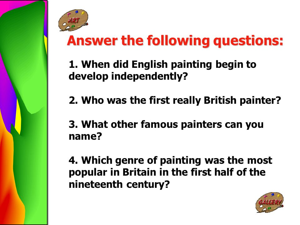 Answer the following questions: 1. When did English painting begin to develop independently? 2. Who was the first really British painter? 3. What othe