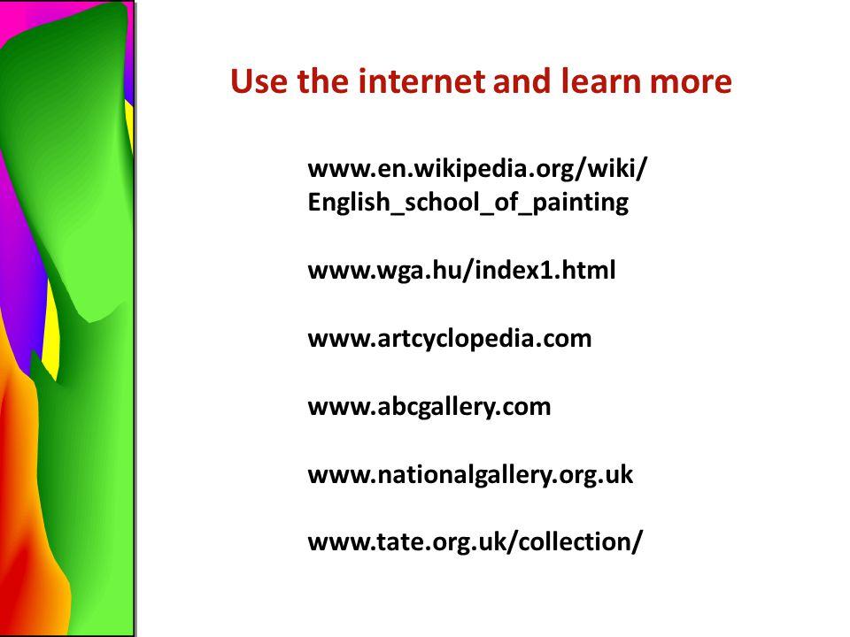 Use the internet and learn more www.en.wikipedia.org/wiki/ English_school_of_painting www.wga.hu/index1.html www.artcyclopedia.com www.abcgallery.com