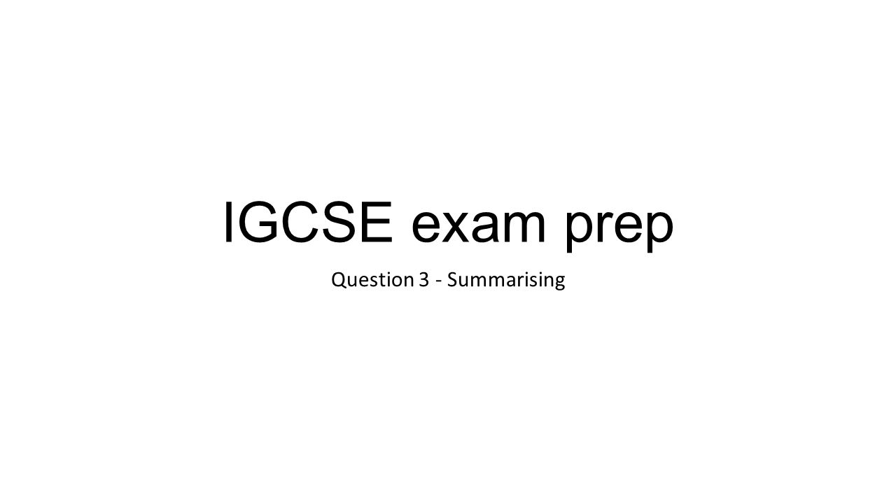IGCSE exam prep Question 3 - Summarising