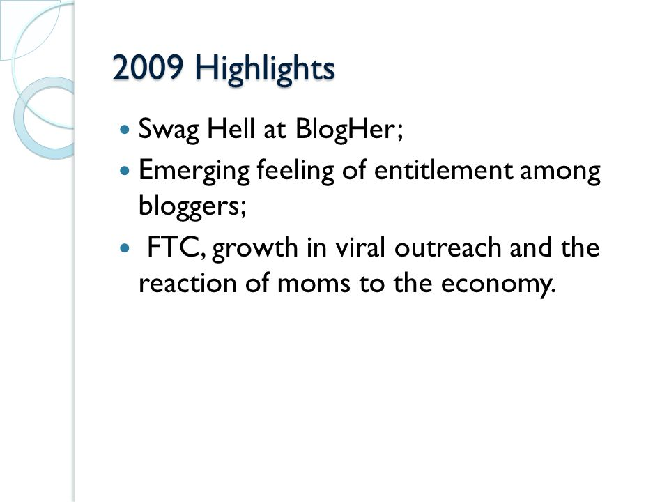 2009 Highlights Swag Hell at BlogHer; Emerging feeling of entitlement among bloggers; FTC, growth in viral outreach and the reaction of moms to the economy.