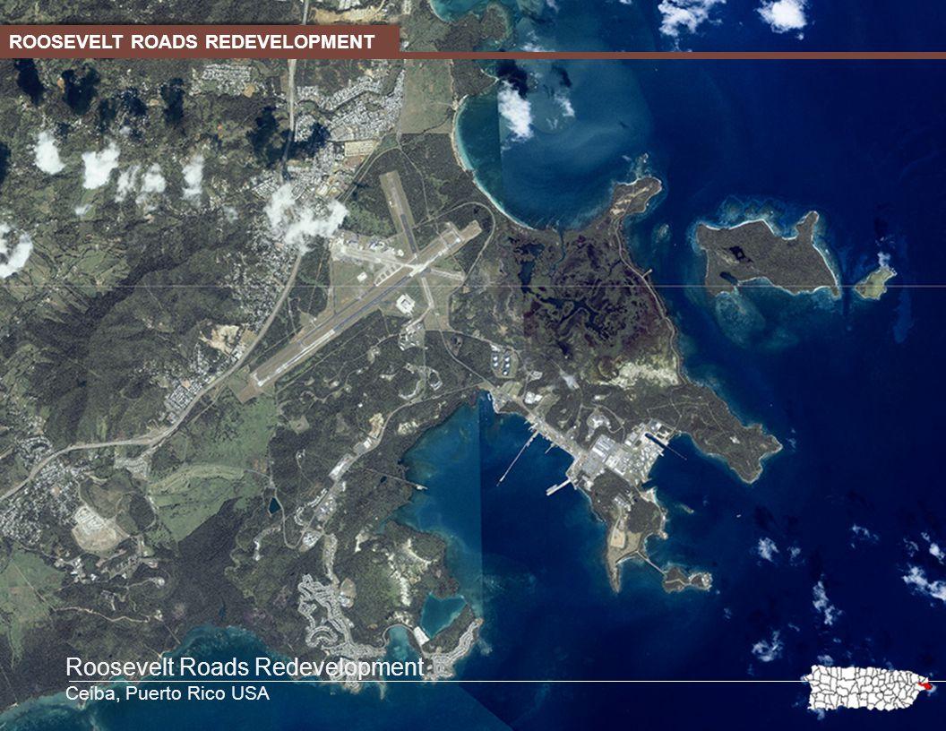 ROOSEVELT ROADS REDEVELOPMENT Roosevelt Roads Redevelopment Ceiba, Puerto Rico USA