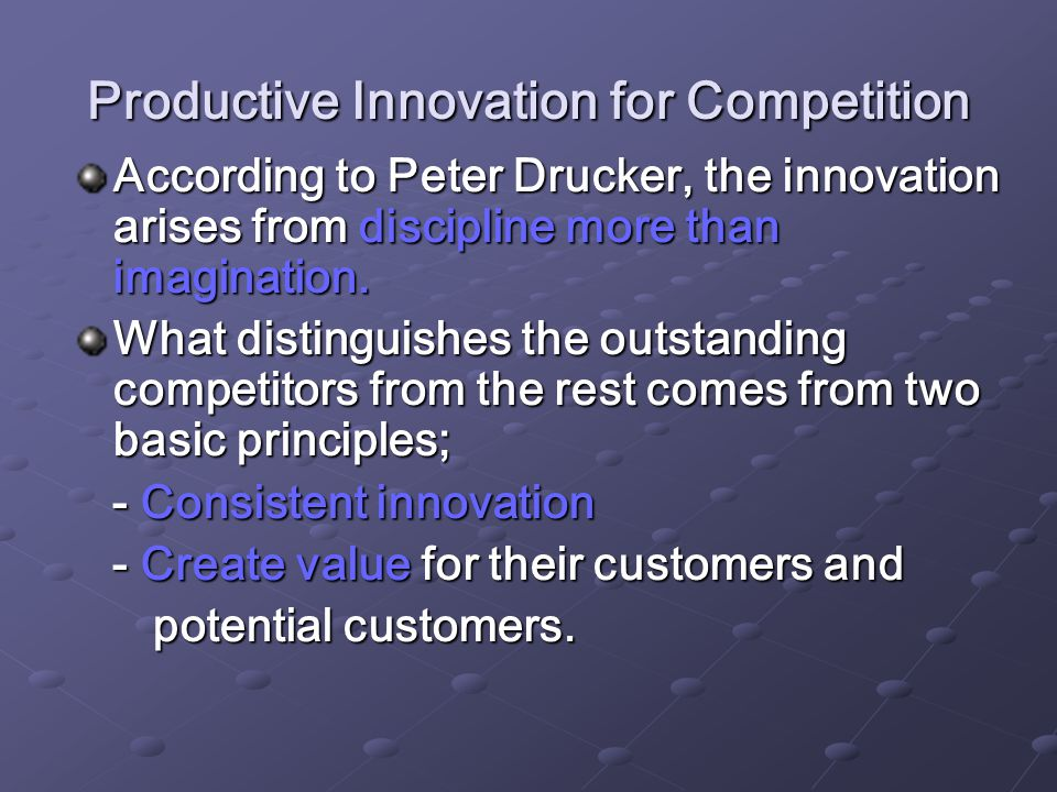 Productive Innovation for Competition According to Peter Drucker, the innovation arises from discipline more than imagination.