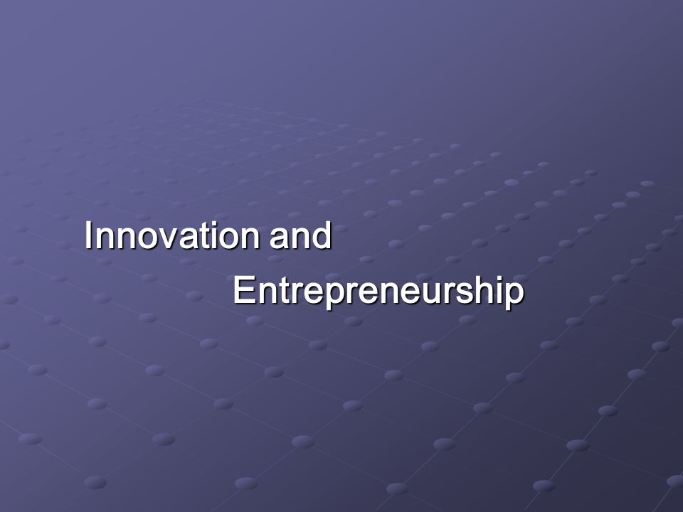 Innovation and Innovation and Entrepreneurship Entrepreneurship