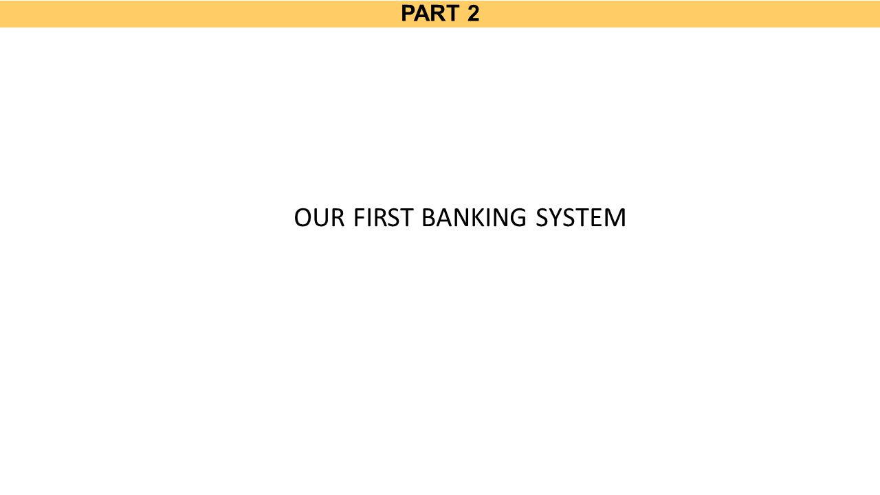 PART 2 OUR FIRST BANKING SYSTEM