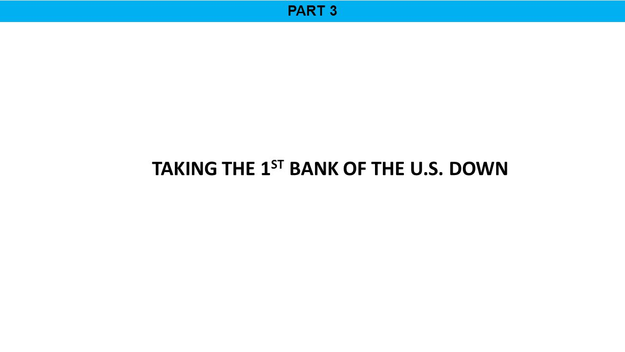 PART 3 TAKING THE 1 ST BANK OF THE U.S. DOWN