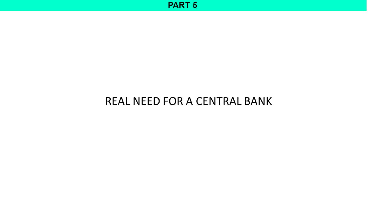 PART 5 REAL NEED FOR A CENTRAL BANK