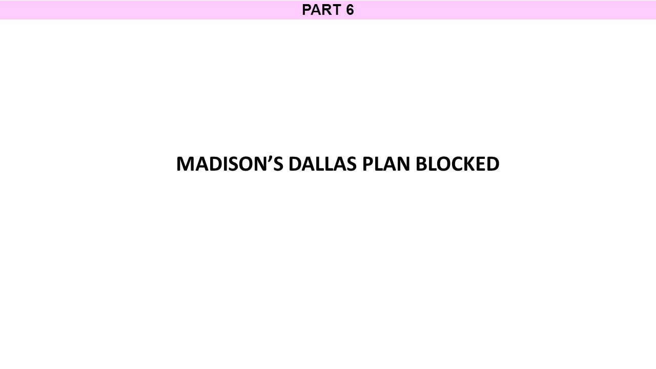 PART 6 MADISON'S DALLAS PLAN BLOCKED