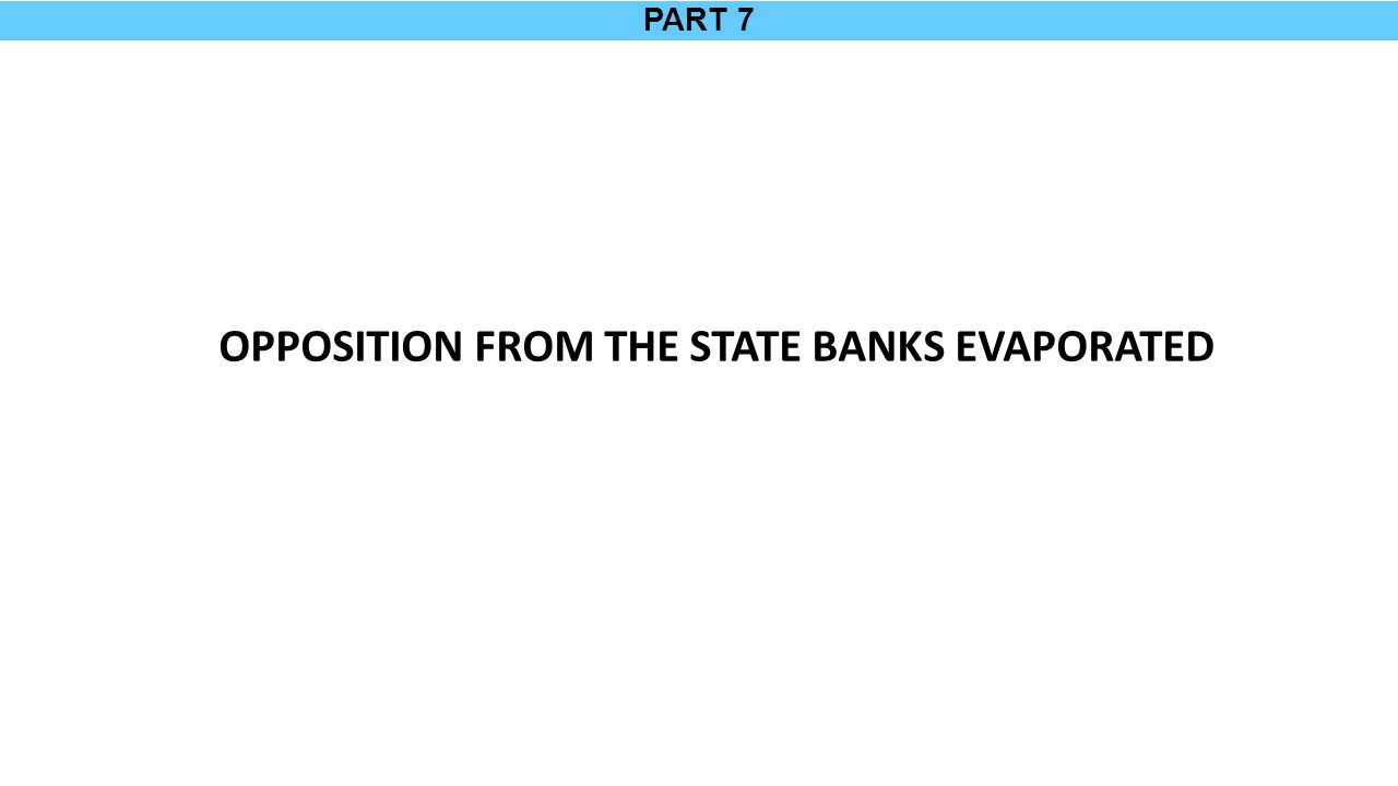 PART 7 OPPOSITION FROM THE STATE BANKS EVAPORATED