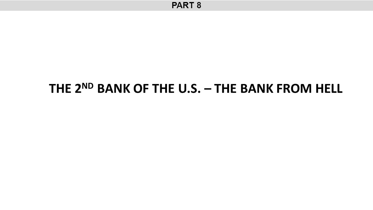 PART 8 THE 2 ND BANK OF THE U.S. – THE BANK FROM HELL