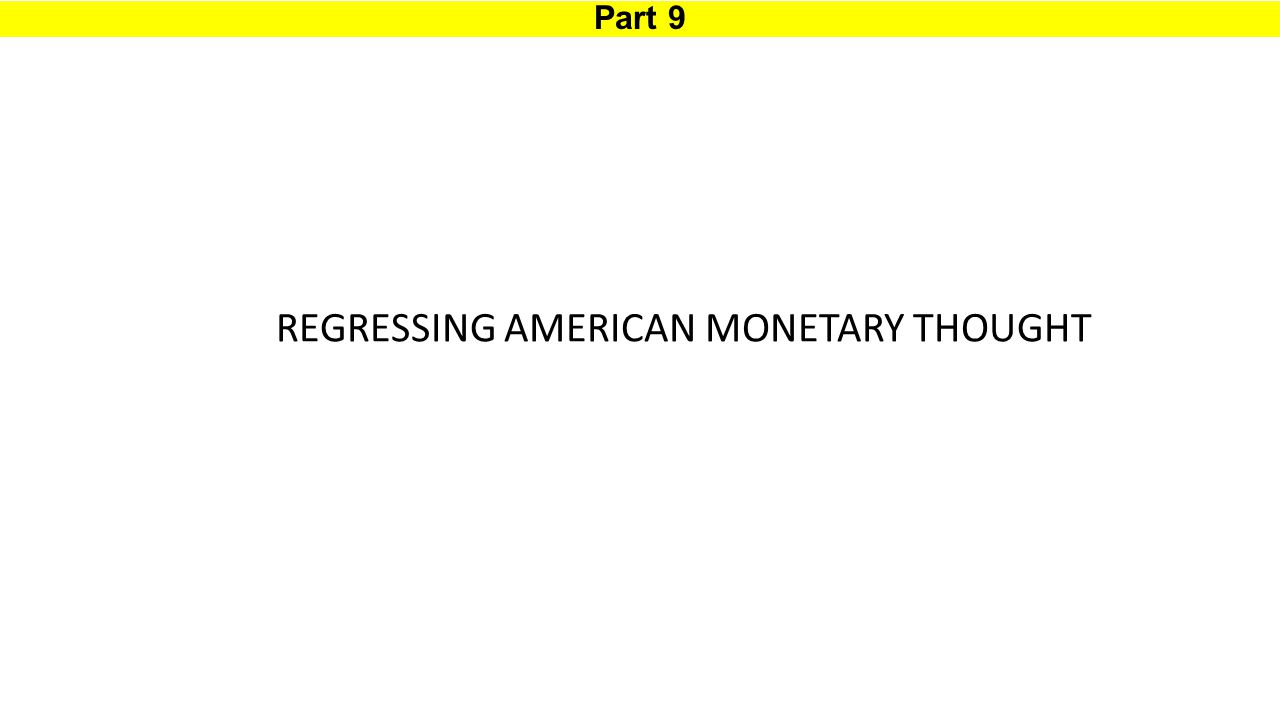 Part 9 REGRESSING AMERICAN MONETARY THOUGHT