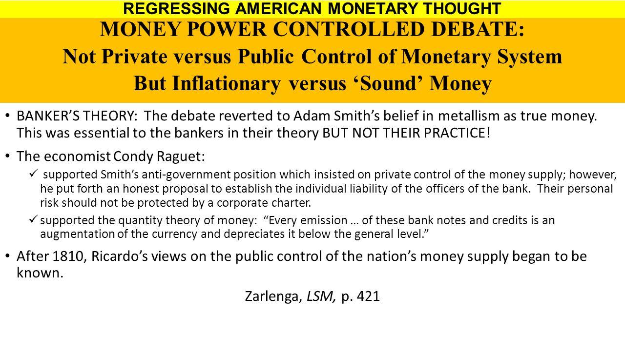 BANKER'S THEORY: The debate reverted to Adam Smith's belief in metallism as true money.