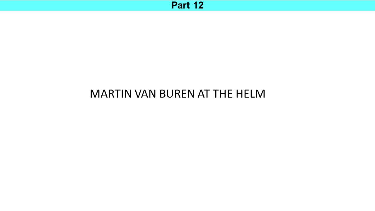 Part 12 MARTIN VAN BUREN AT THE HELM