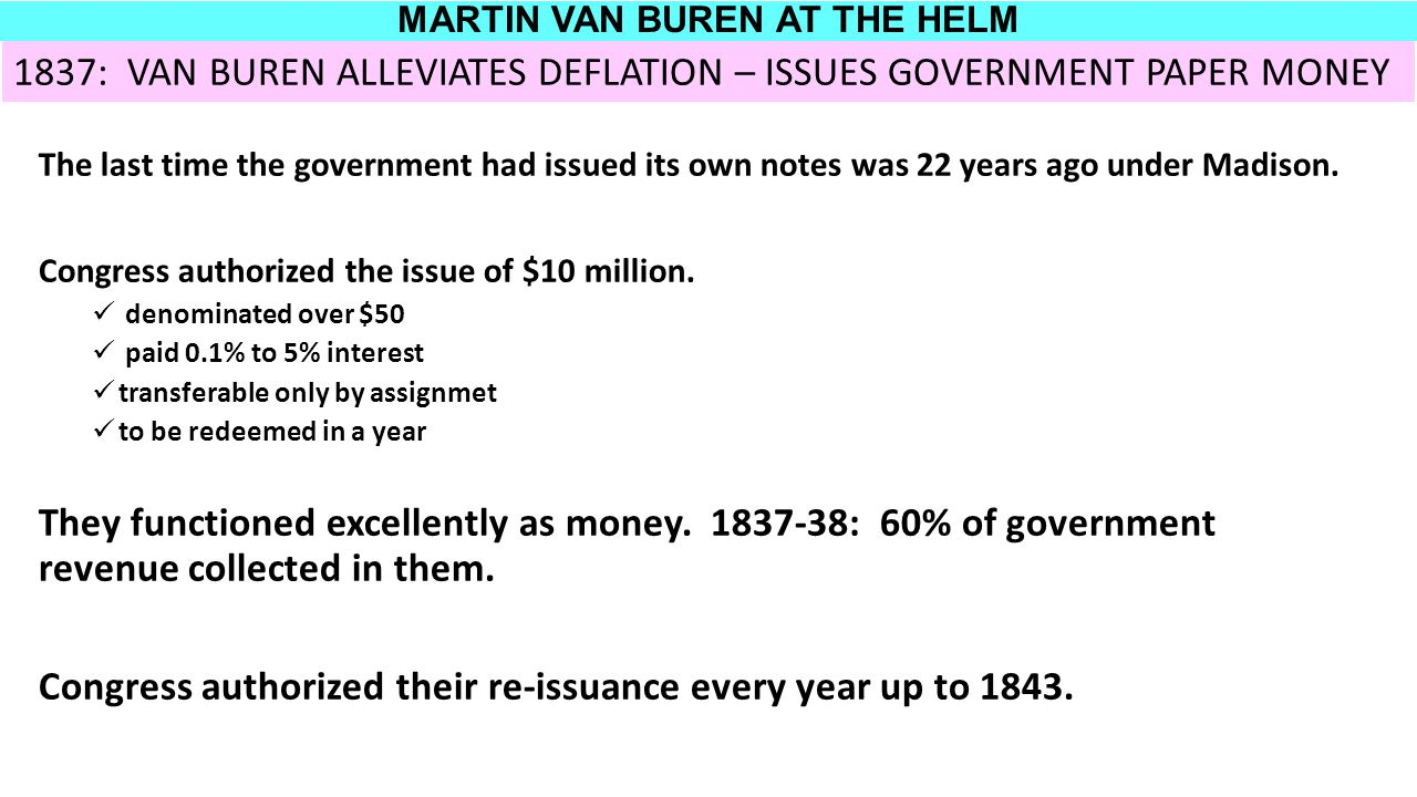 MARTIN VAN BUREN AT THE HELM The last time the government had issued its own notes was 22 years ago under Madison.