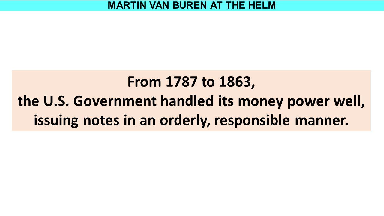 MARTIN VAN BUREN AT THE HELM From 1787 to 1863, the U.S.