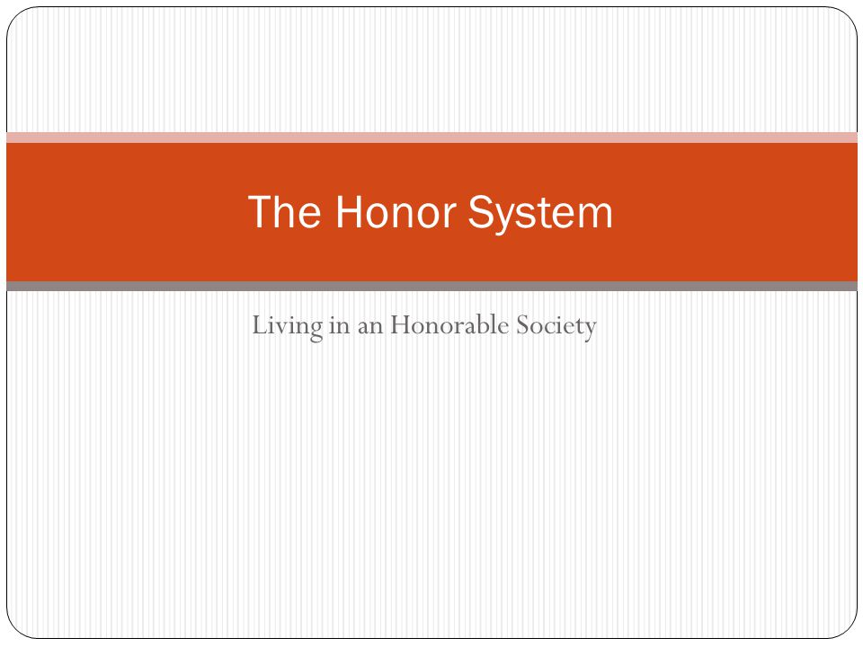 Living in an Honorable Society The Honor System