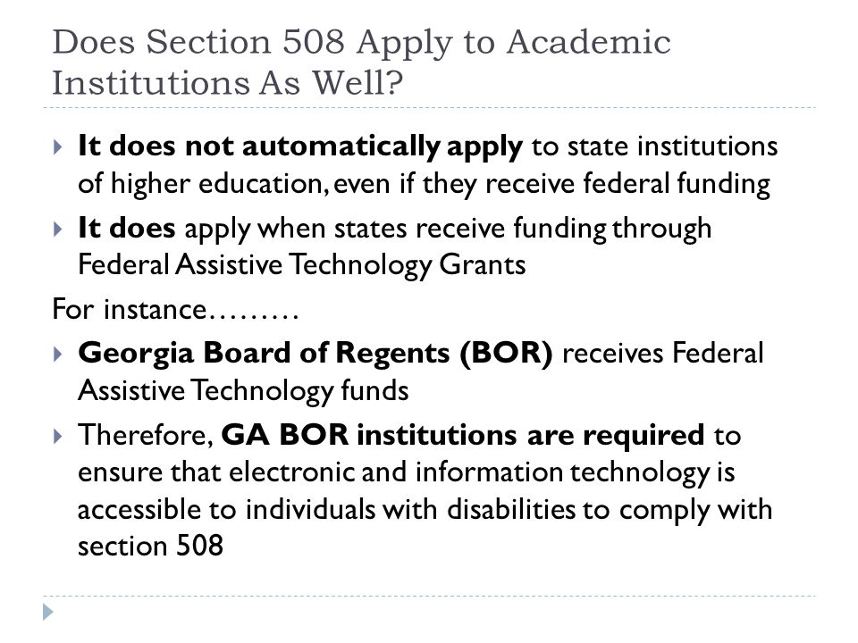 Does Section 508 Apply to Academic Institutions As Well?  It does not automatically apply to state institutions of higher education, even if they rec