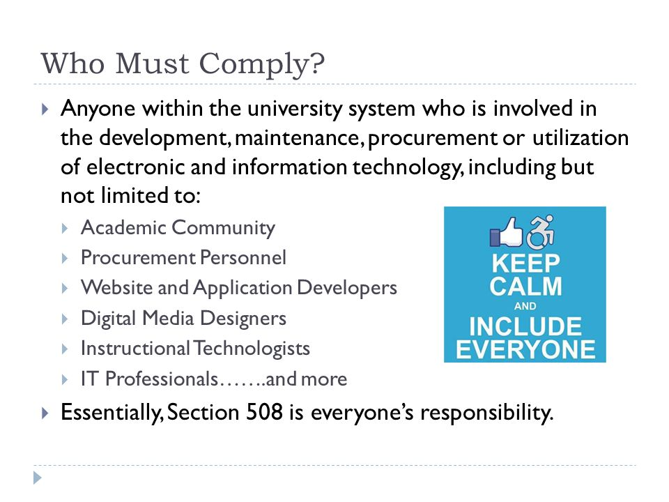 Who Must Comply?  Anyone within the university system who is involved in the development, maintenance, procurement or utilization of electronic and i