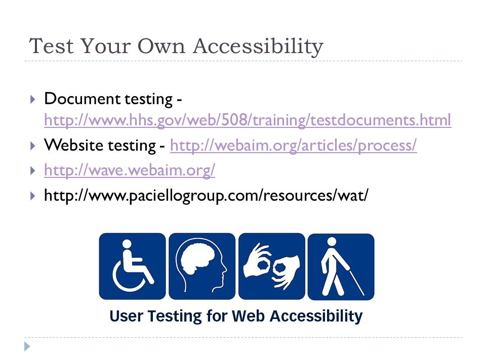 Test Your Own Accessibility  Document testing - http://www.hhs.gov/web/508/training/testdocuments.html http://www.hhs.gov/web/508/training/testdocume