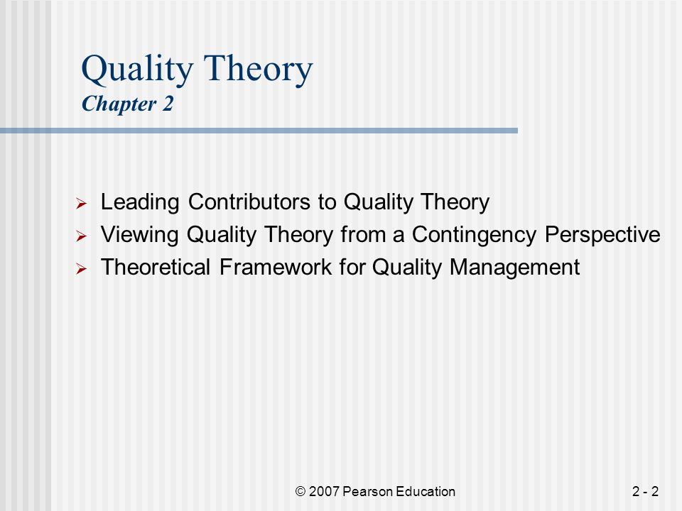 © 2007 Pearson Education2 - 23 Quality Theory Leading Contributors to Theory – Genichi Taguchi The Taguchi method was first introduced by Dr.