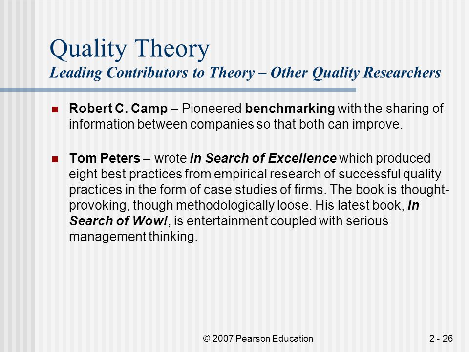 © 2007 Pearson Education2 - 26 Quality Theory Leading Contributors to Theory – Other Quality Researchers Robert C. Camp – Pioneered benchmarking with