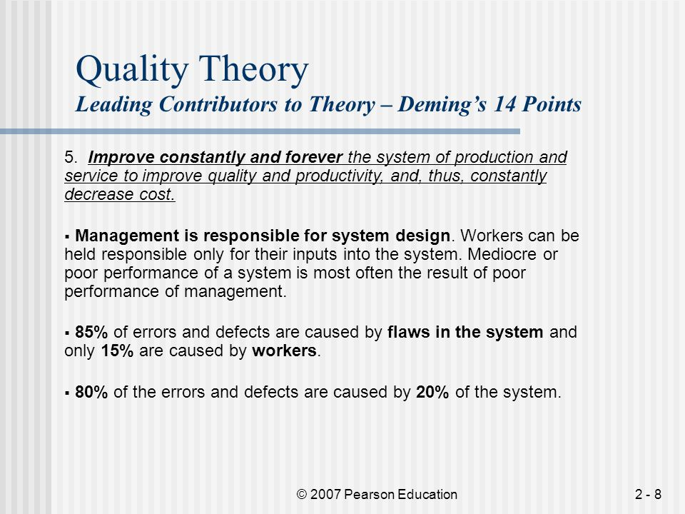 © 2007 Pearson Education2 - 9 Quality Theory Leading Contributors to Theory – Deming's 14 Points 6.