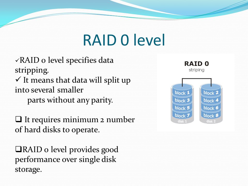 RAID 0 level RAID 0 level specifies data stripping.