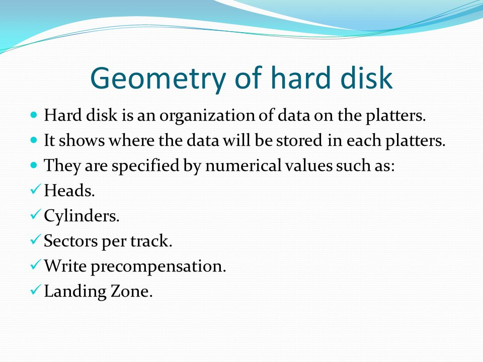 Geometry of hard disk Hard disk is an organization of data on the platters.