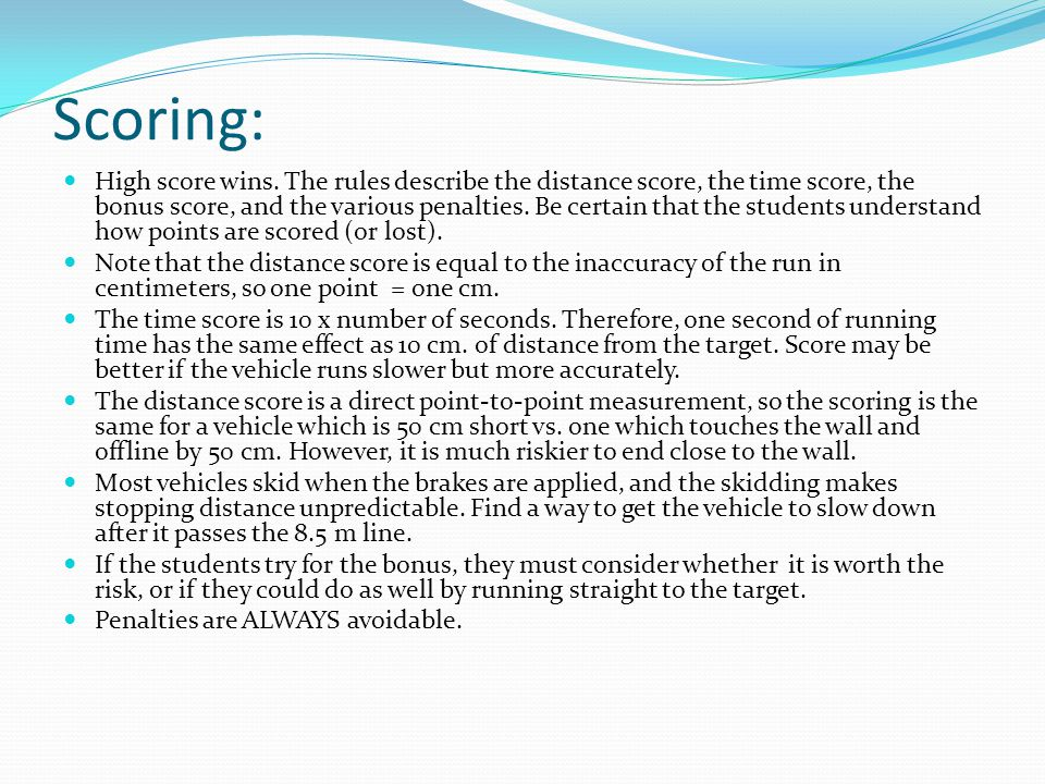 Scoring: High score wins. The rules describe the distance score, the time score, the bonus score, and the various penalties. Be certain that the stude