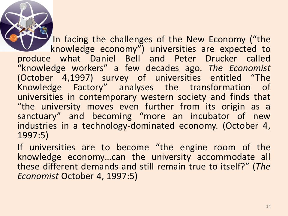 "In facing the challenges of the New Economy (""the knowledge economy"") universities are expected to produce what Daniel Bell and Peter Drucker called """