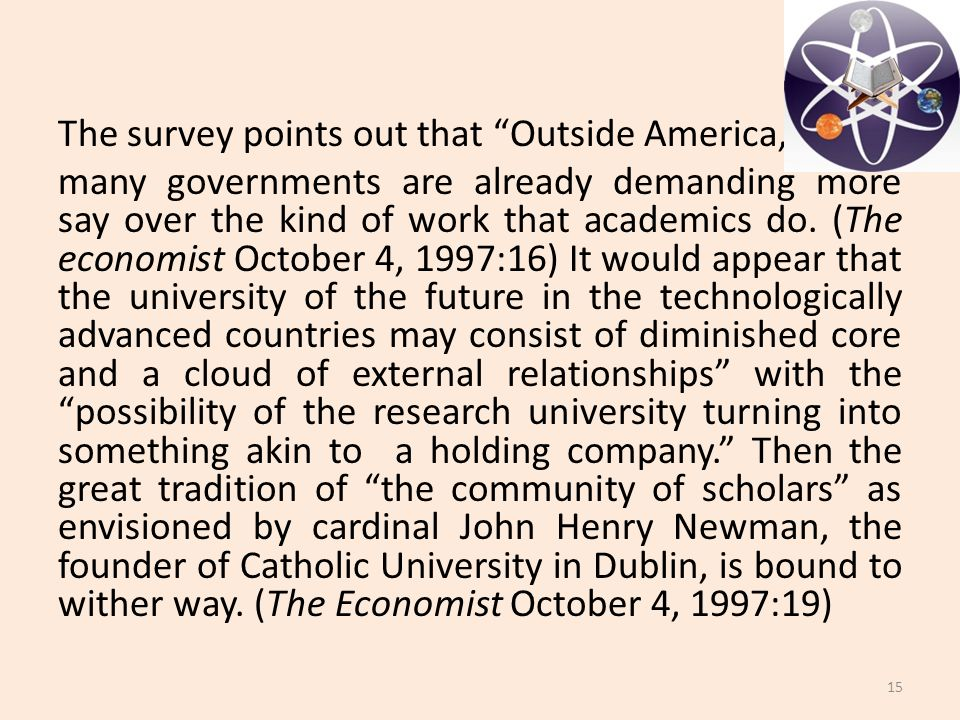 The survey points out that Outside America, many governments are already demanding more say over the kind of work that academics do.