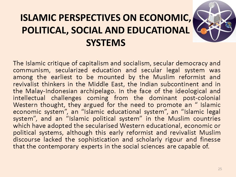 The Islamic critique of capitalism and socialism, secular democracy and communism, secularized education and secular legal system was among the earliest to be mounted by the Muslim reformist and revivalist thinkers in the Middle East, the Indian subcontinent and in the Malay-Indonesian archipelago.