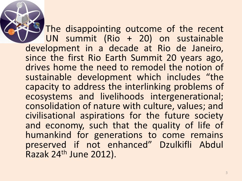 The disappointing outcome of the recent UN summit (Rio + 20) on sustainable development in a decade at Rio de Janeiro, since the first Rio Earth Summi