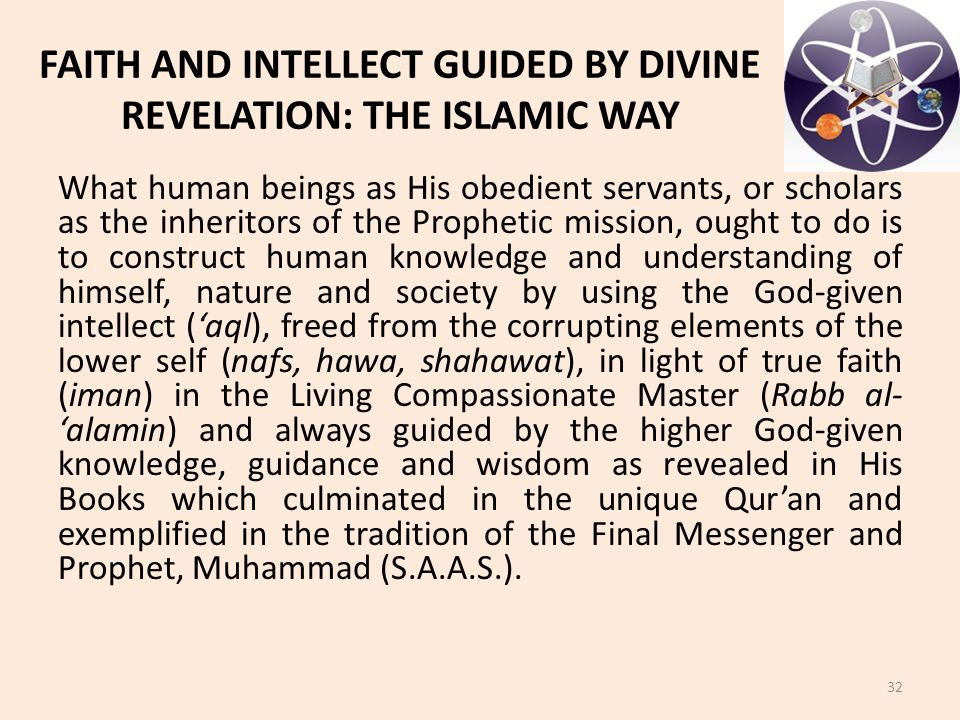 FAITH AND INTELLECT GUIDED BY DIVINE REVELATION: THE ISLAMIC WAY What human beings as His obedient servants, or scholars as the inheritors of the Prop